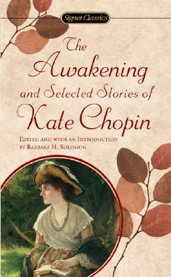 The Awakening and Selected Stories of Kate Chopin By Chopin, Kate/ Solomon, Barbara H.