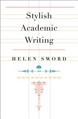 Stylish Academic Writing By Sword, Helen
